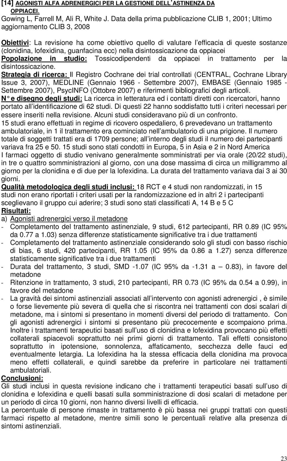 guanfacina ecc) nella disintossicazione da oppiacei Strategia di ricerca: Il Registro Cochrane dei trial controllati (CENTRAL, Cochrane Library Issue 3, 2007), MEDLINE (Gennaio 1966 - Settembre