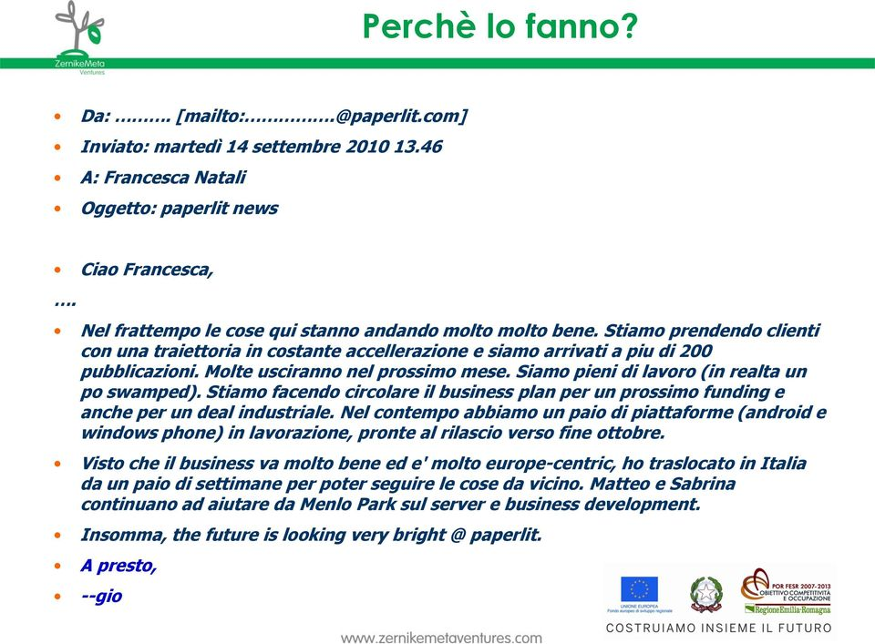 Stiam facend circlare il business plan per un prssim funding e anche per un deal industriale.