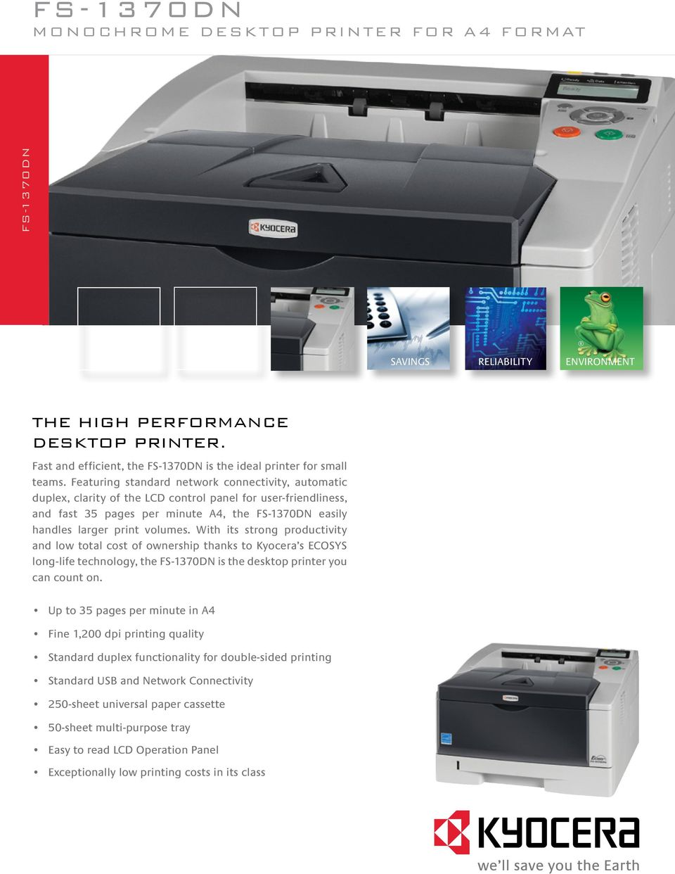Featuring standard network connectivity, automatic duplex, clarity of the LCD control panel for user-friendliness, and fast 35 pages per minute A4, the FS-1370DN easily handles larger print volumes.