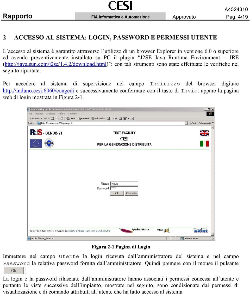 0 o superiore ed avendo preventivamente installato su PC il plugin J2SE Java Runtime Environment JRE (http://java.sun.com/j2se/1.4.2/download.