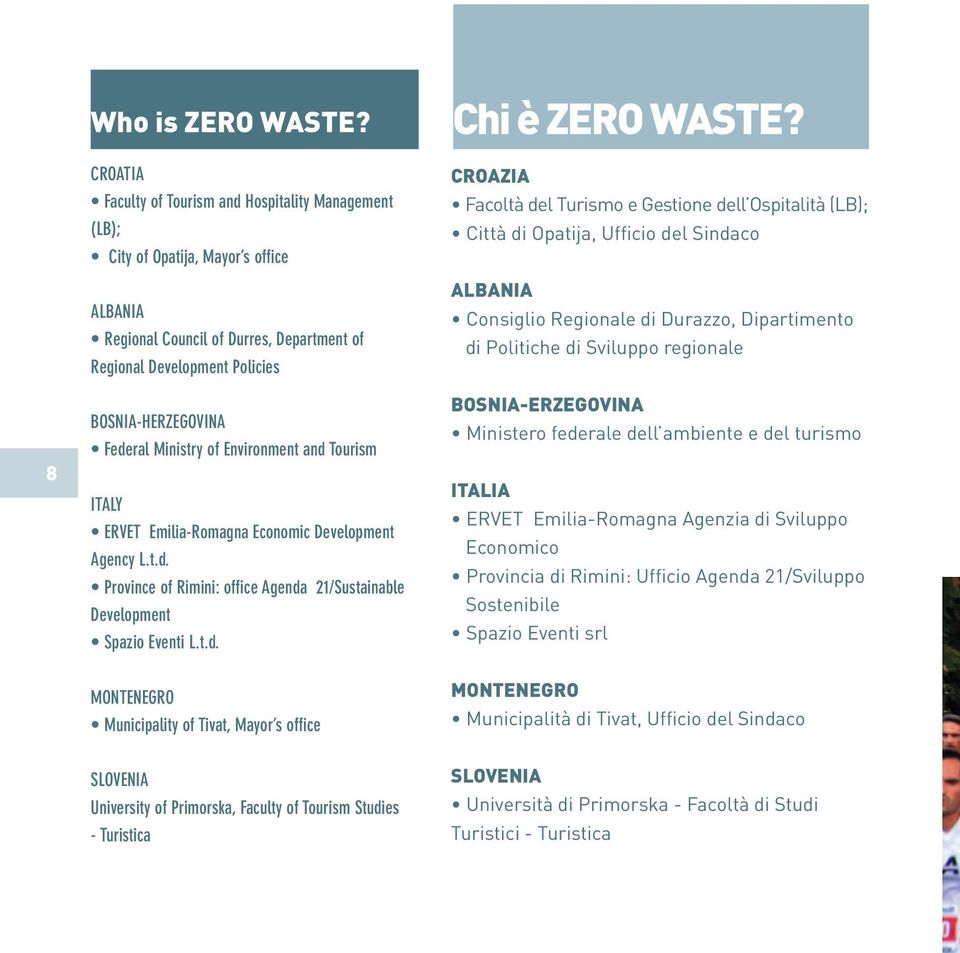 Ministry of Environment and Tourism ITALY ERVET Emilia-Romagna Economic Development Agency L.t.d. Province of Rimini: office Agenda 21/Sustainable Development Spazio Eventi L.t.d. MONTENEGRO Municipality of Tivat, Mayor s office Chi è ZERO WASTE?
