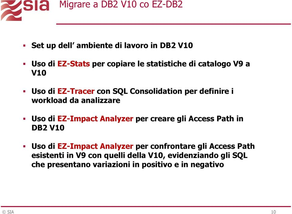 Uso di EZ-Impact Analyzer per creare gli Access Path in DB2 V10 Uso di EZ-Impact Analyzer per confrontare gli