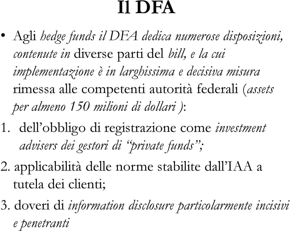milioni di dollari ): 1. dell obbligo di registrazione come investment advisers dei gestori di private funds ; 2.