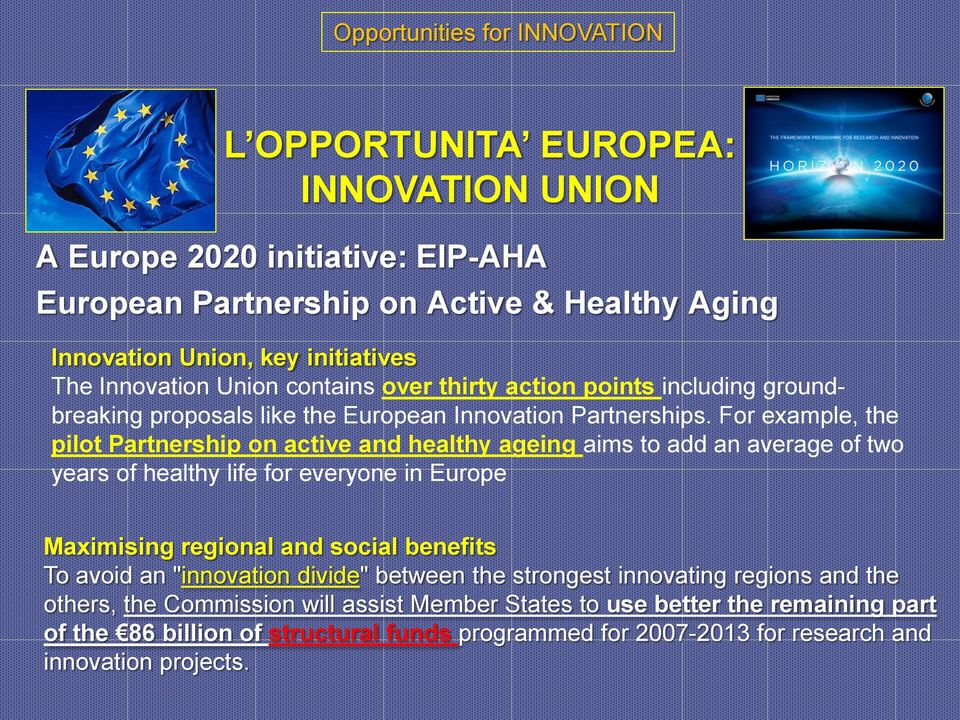 For example, the pilot Partnership on active and healthy ageing aims to add an average of two years of healthy life for everyone in Europe Maximising regional and social benefits To avoid