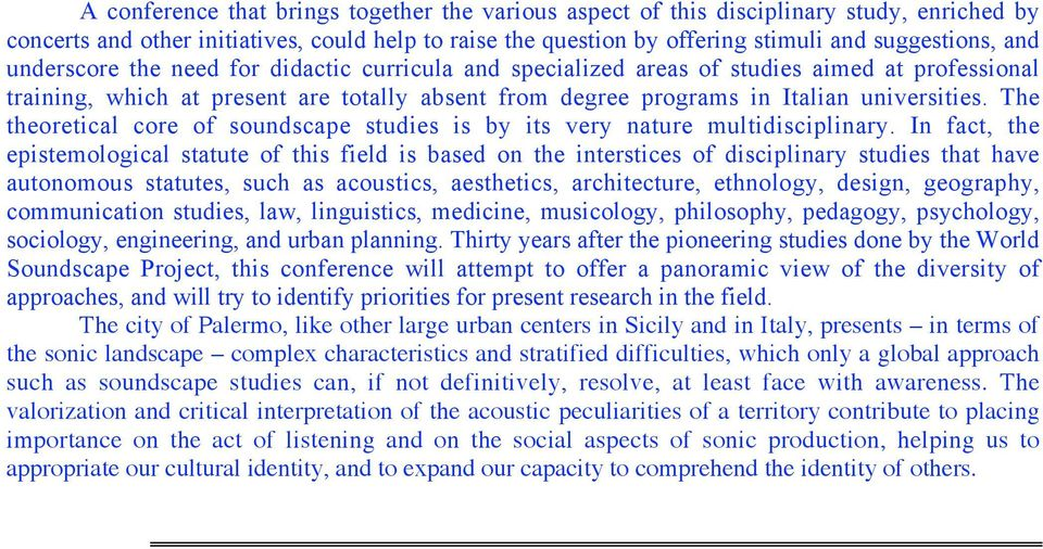 The theoretical core of soundscape studies is by its very nature multidisciplinary.
