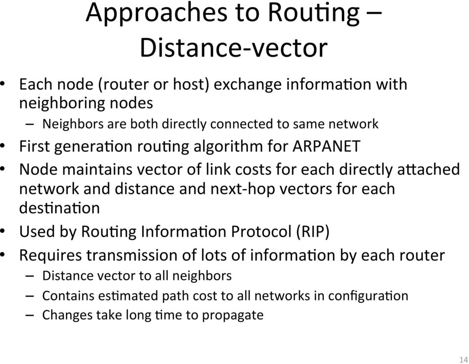 network and distance and next hop vectors for each des*na*on Used by Rou*ng Informa*on Protocol (RIP) Requires transmission of lots of