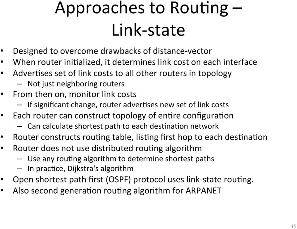configura*on Can calculate shortest path to each des*na*on network Router constructs rou*ng table, lis*ng first hop to each des*na*on Router does not use distributed rou*ng algorithm Use any