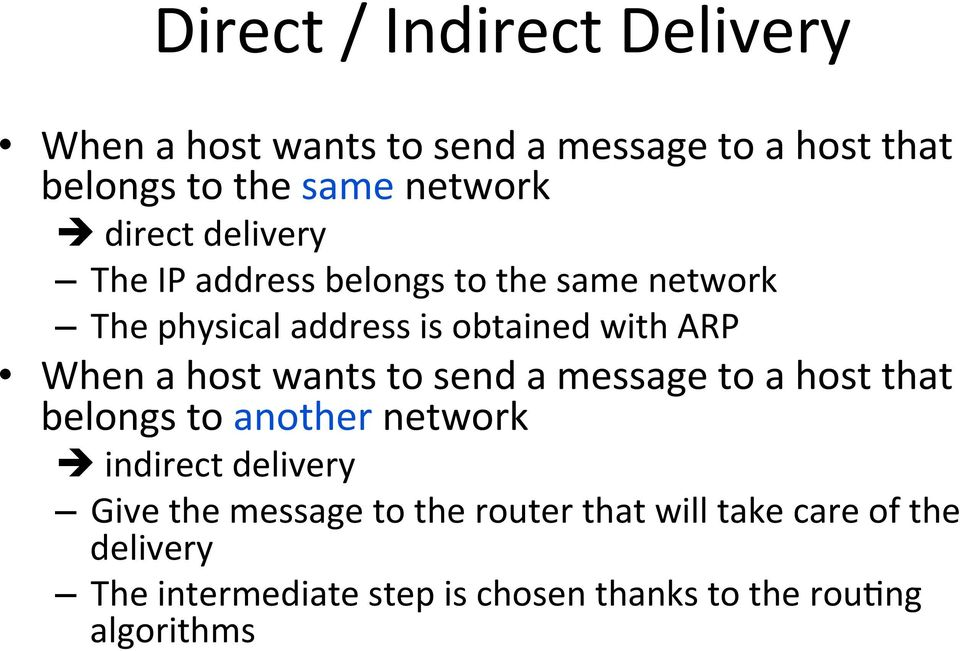 host wants to send a message to a host that belongs to another network indirect delivery Give the message to
