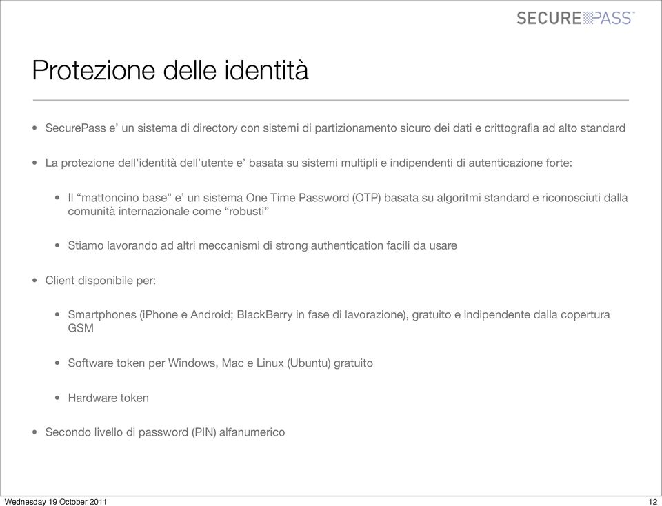 comunità internazionale come robusti Stiamo lavorando ad altri meccanismi di strong authentication facili da usare Client disponibile per: Smartphones (iphone e Android; BlackBerry