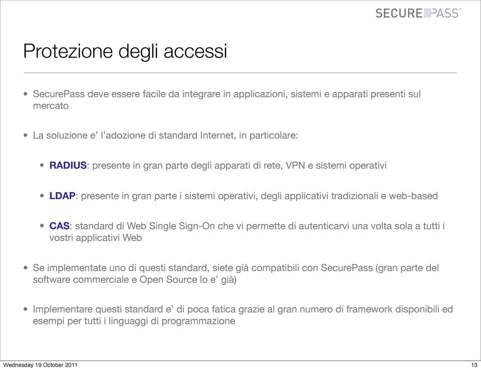 Web Single Sign-On che vi permette di autenticarvi una volta sola a tutti i vostri applicativi Web Se implementate uno di questi standard, siete già compatibili con SecurePass (gran parte
