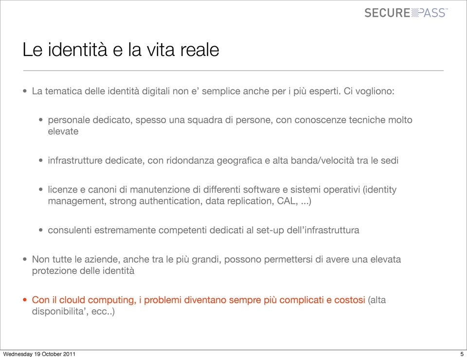 sedi licenze e canoni di manutenzione di differenti software e sistemi operativi (identity management, strong authentication, data replication, CAL,.