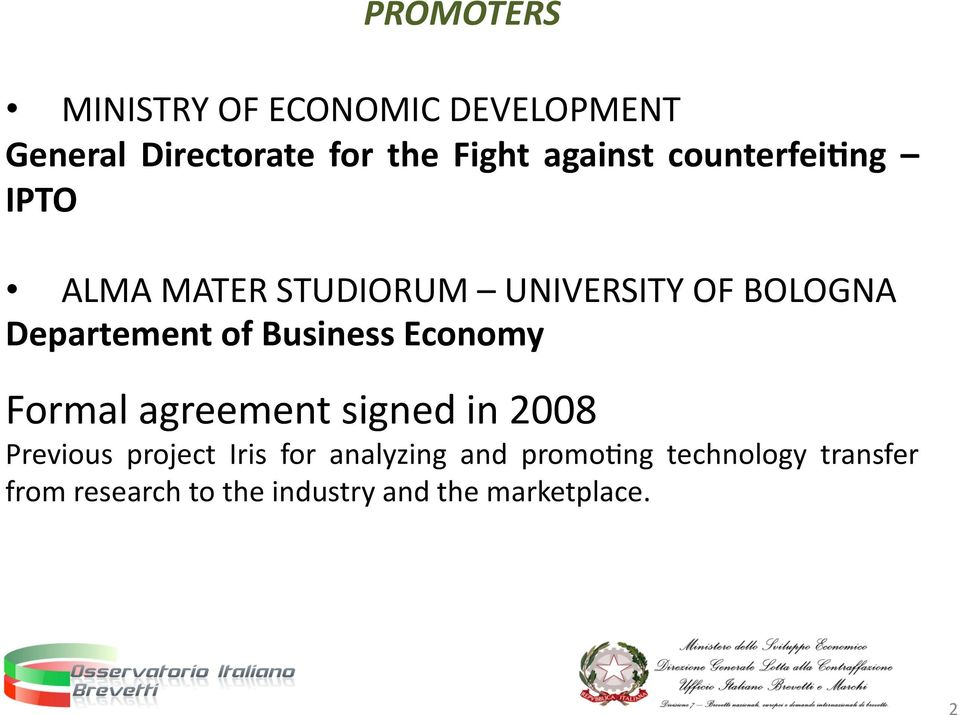 of Business Economy Formal agreement signed in 2008 Previous project Iris for