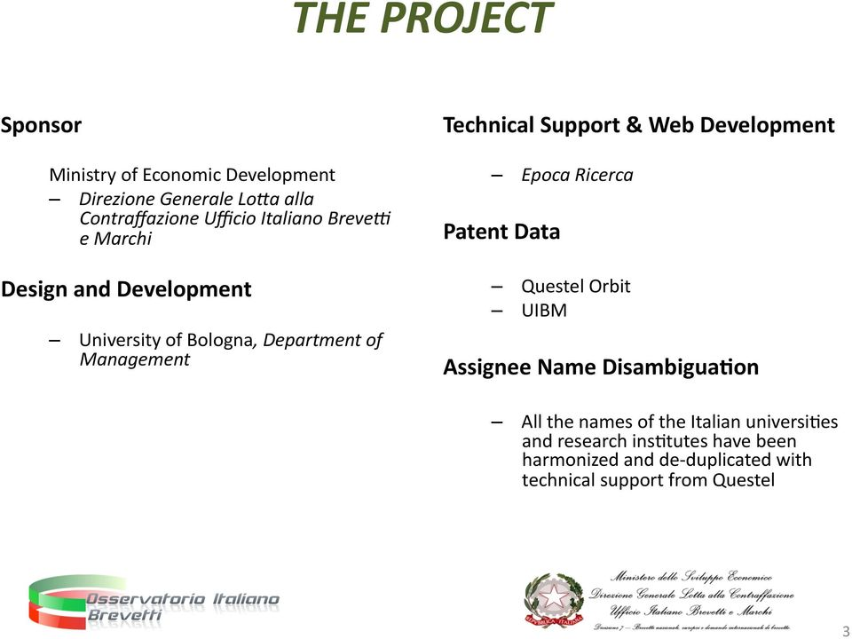 Support & Web Development Epoca Ricerca Patent Data Questel Orbit UIBM Assignee Name Disambigua)on All the names