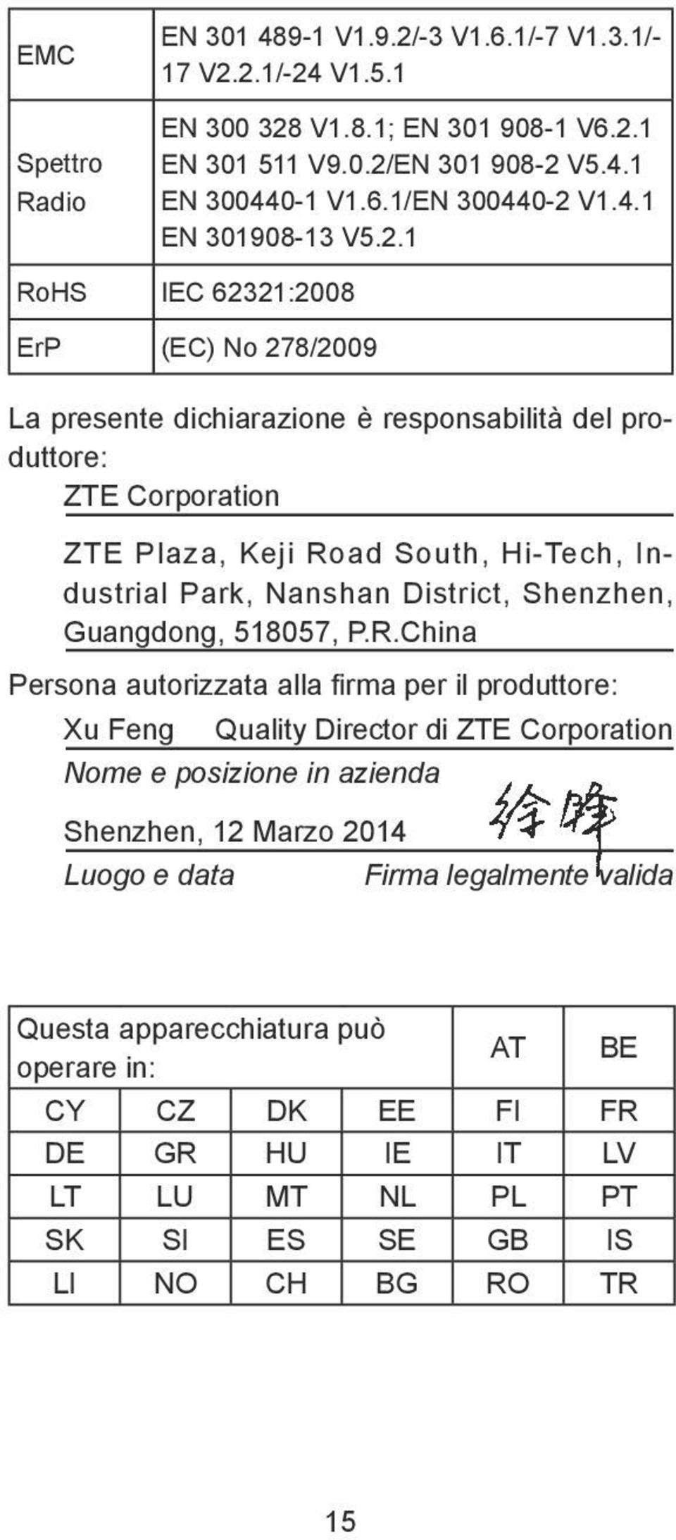 1 RoHS IEC 62321:2008 ErP (EC) No 278/2009 La presente dichiarazione è responsabilità del produttore: ZTE Corporation ZTE Plaza, Keji Road South, Hi-Tech, Industrial Park, Nanshan District,