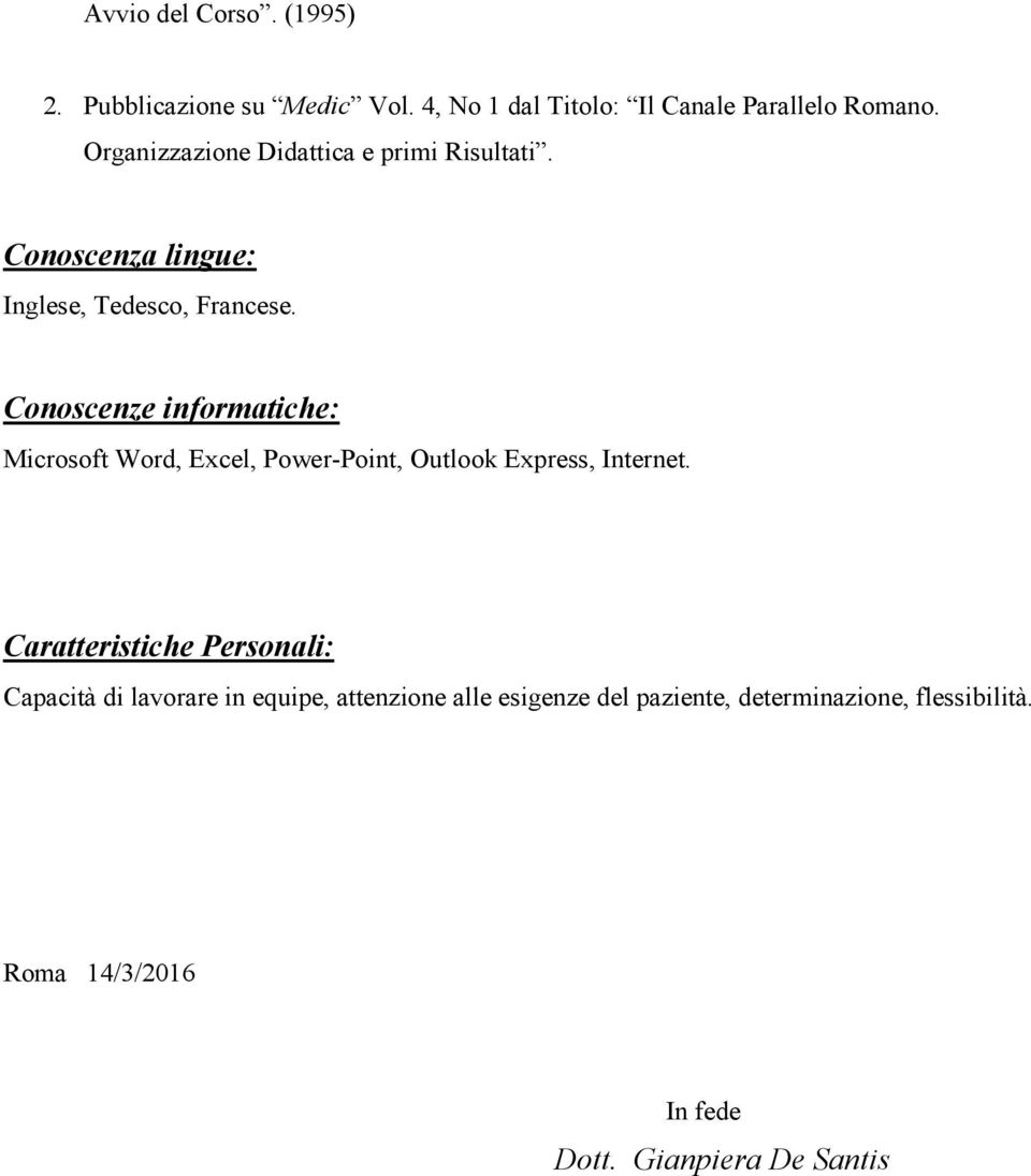 Conoscenze informatiche: Microsoft Word, Excel, Power-Point, Outlook Express, Internet.