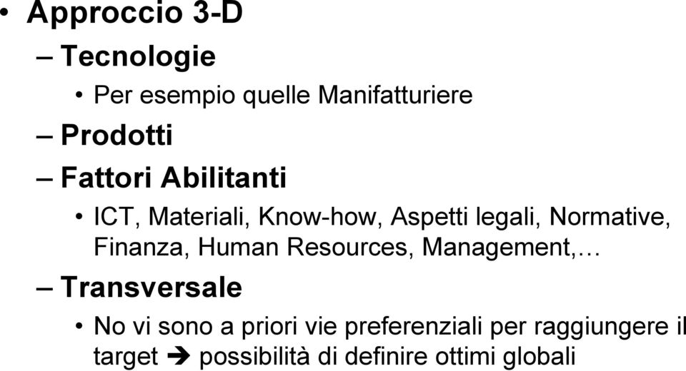 legali, Normative, Finanza, Human Resources, Management, Transversale No vi sono a