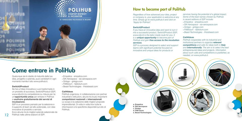 It is a unique opportunity to become part of PoliHub and gain free access to the incubation services.