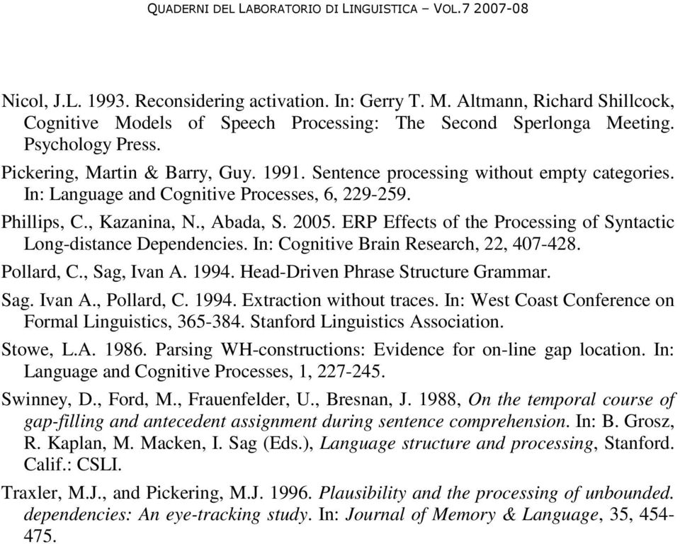 ERP Effects of the Processing of Syntactic Long-distance Dependencies. In: Cognitive Brain Research, 22, 407-428. Pollard, C., Sag, Ivan A. 1994. Head-Driven Phrase Structure Grammar. Sag. Ivan A., Pollard, C.