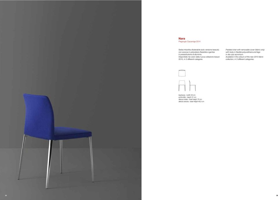 Padded chair with removable cover (fabric only) with body in flexible polyurethane and legs in die-cast aluminium.
