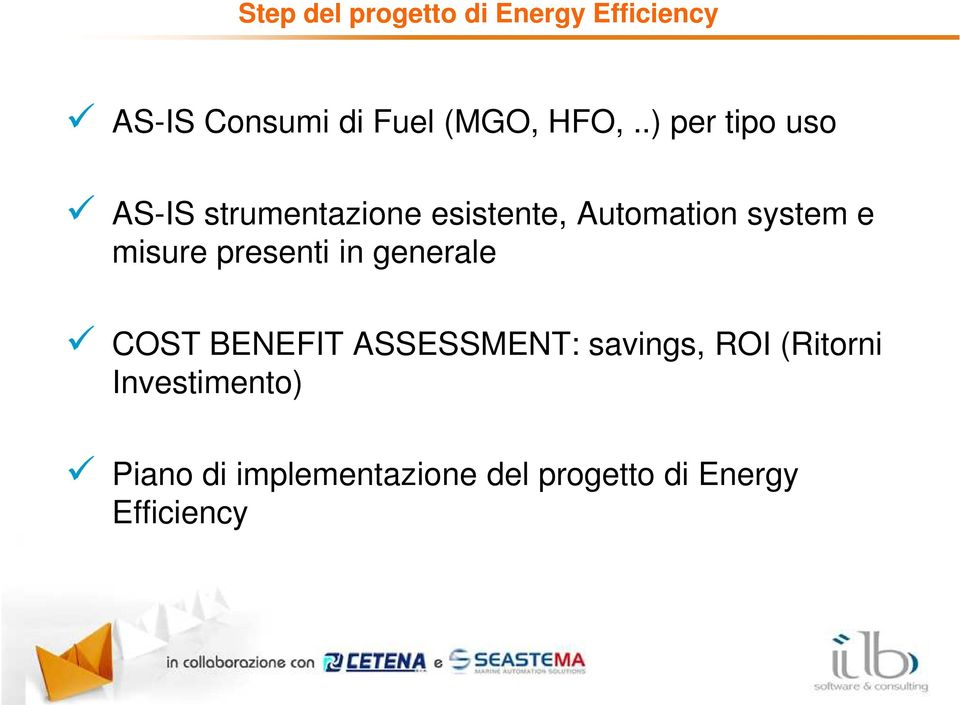 in generale COST BENEFIT ASSESSMENT: savings, ROI (Ritorni Investimento) Piano di