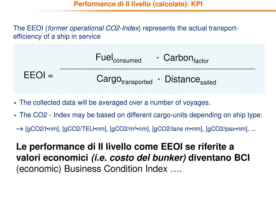 The CO2 - Index may be based on different cargo-units depending on ship type: [gco2/t nm], [gco2/teu nm], [gco2/m³ nm], [gco2/lane m nm],