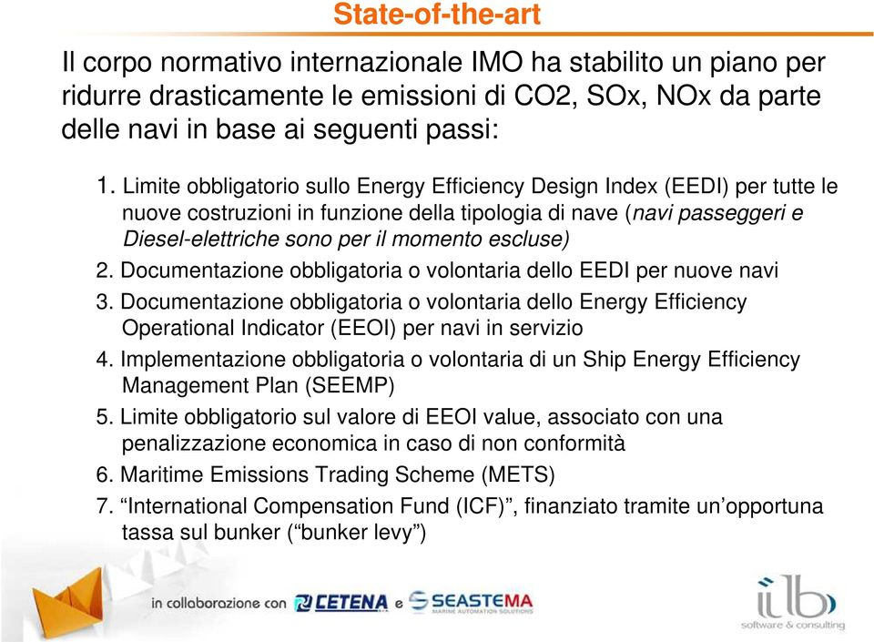 Documentazione obbligatoria o volontaria dello EEDI per nuove navi 3. Documentazione obbligatoria o volontaria dello Energy Efficiency Operational Indicator (EEOI) per navi in servizio 4.