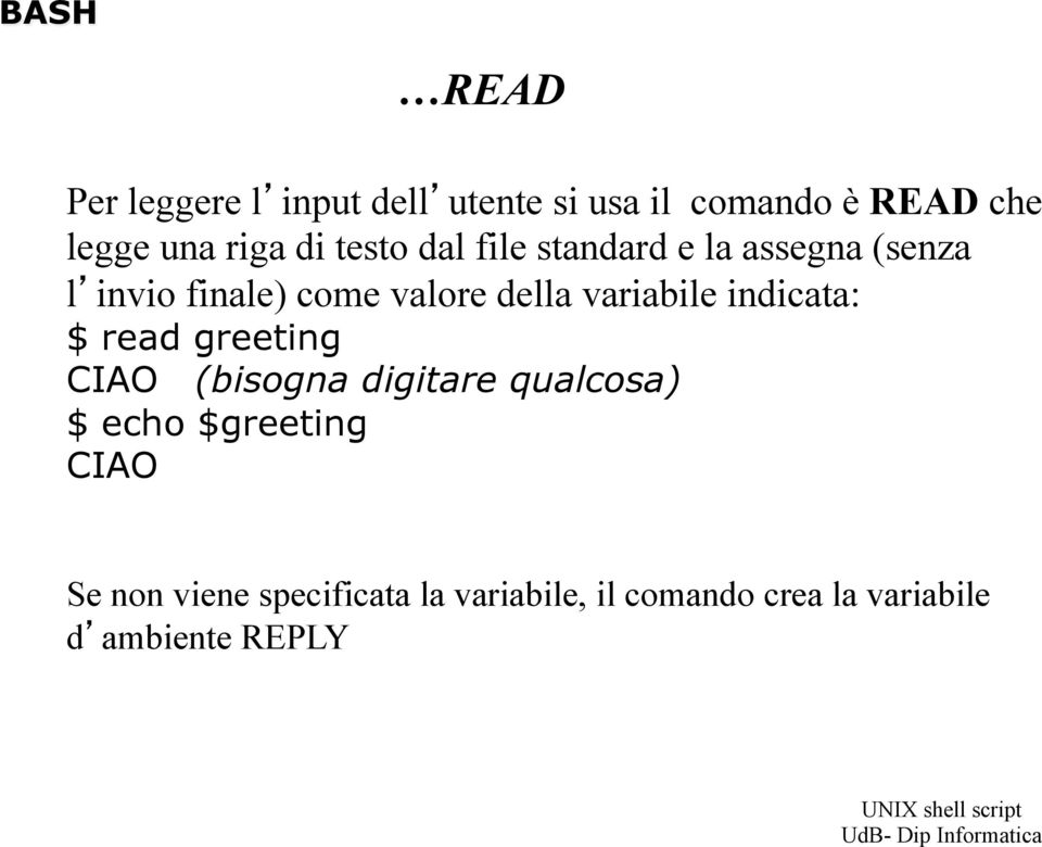 variabile indicata: $ read greeting CIAO (bisogna digitare qualcosa) $ echo $greeting