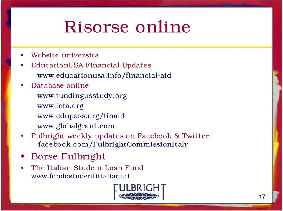 org/finaid www.globalgrant.com Fulbright weekly updates on Facebook & Twitter: facebook.
