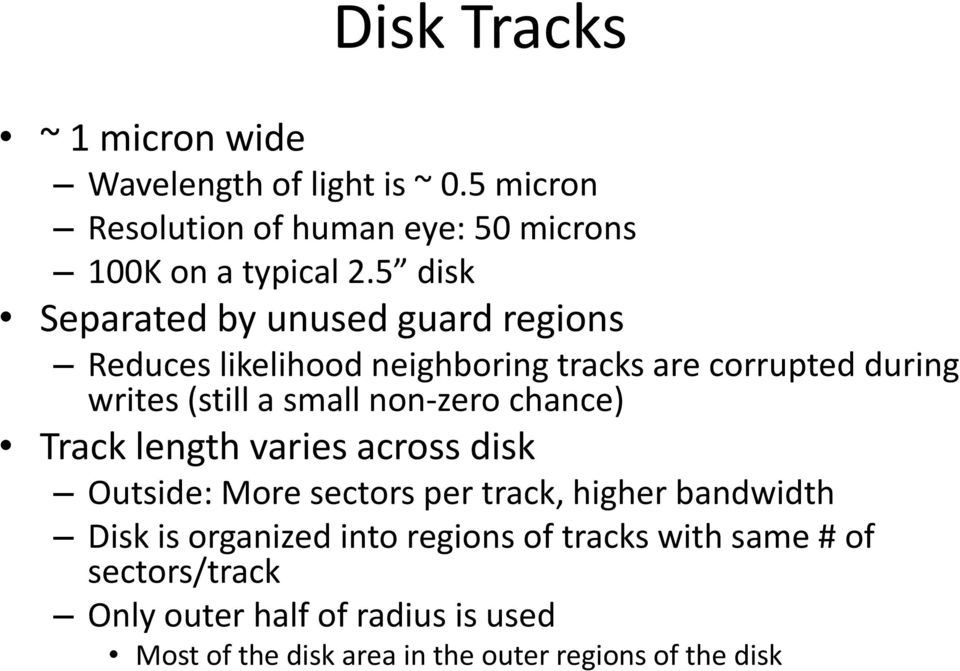 non-zero chance) Track length varies across disk Outside: More sectors per track, higher bandwidth Disk is organized into
