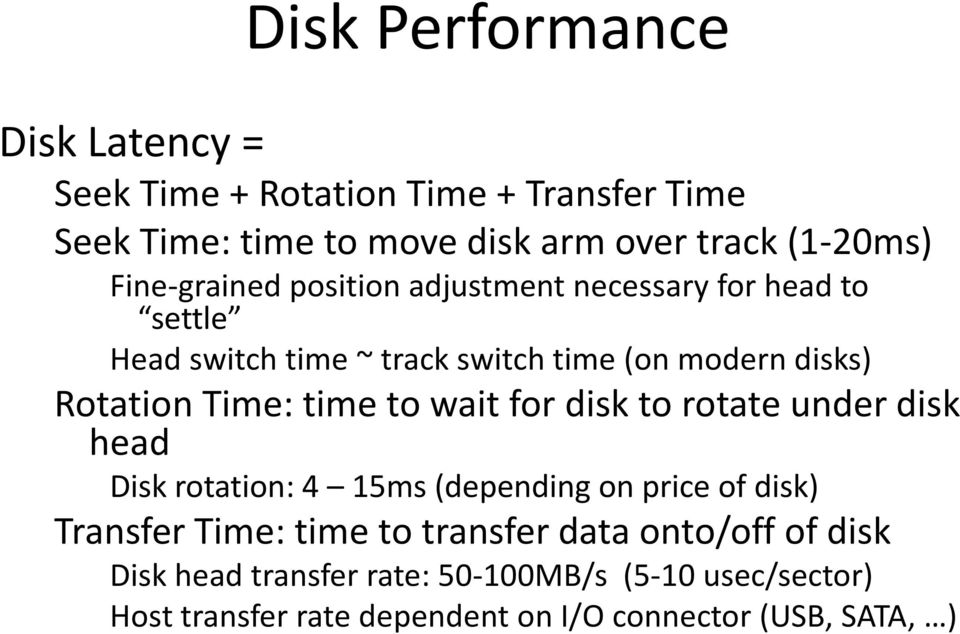 time to wait for disk to rotate under disk head Disk rotation: 4 15ms (depending on price of disk) Transfer Time: time to transfer