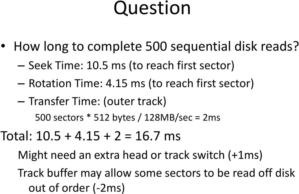 15 ms (to reach first sector) Transfer Time: (outer track) 500 sectors * 512 bytes /