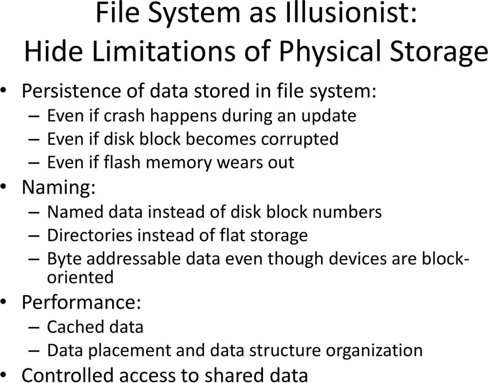 data instead of disk block numbers Directories instead of flat storage Byte addressable data even though devices