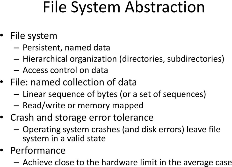 of sequences) Read/write or memory mapped Crash and storage error tolerance Operating system crashes (and