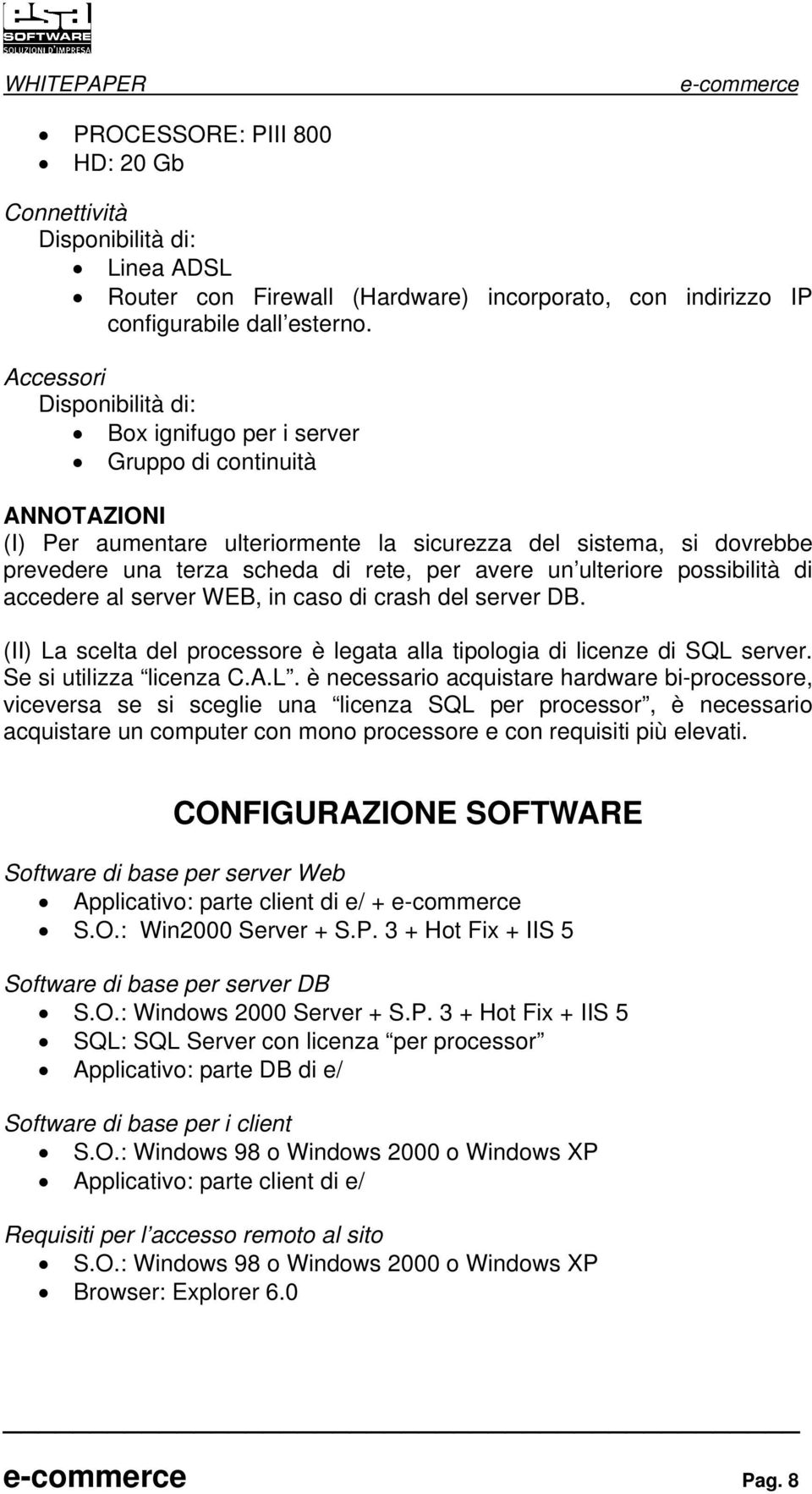 avere un ulteriore possibilità di accedere al server WEB, in caso di crash del server DB. (II) La