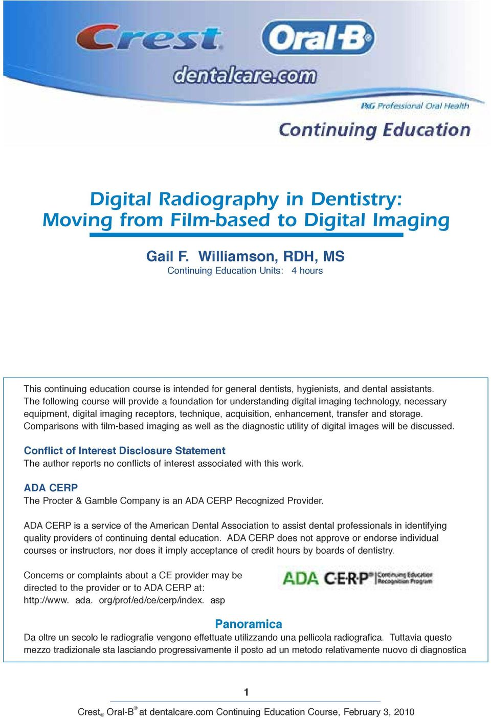 The following course will provide a foundation for understanding digital imaging technology, necessary equipment, digital imaging receptors, technique, acquisition, enhancement, transfer and storage.
