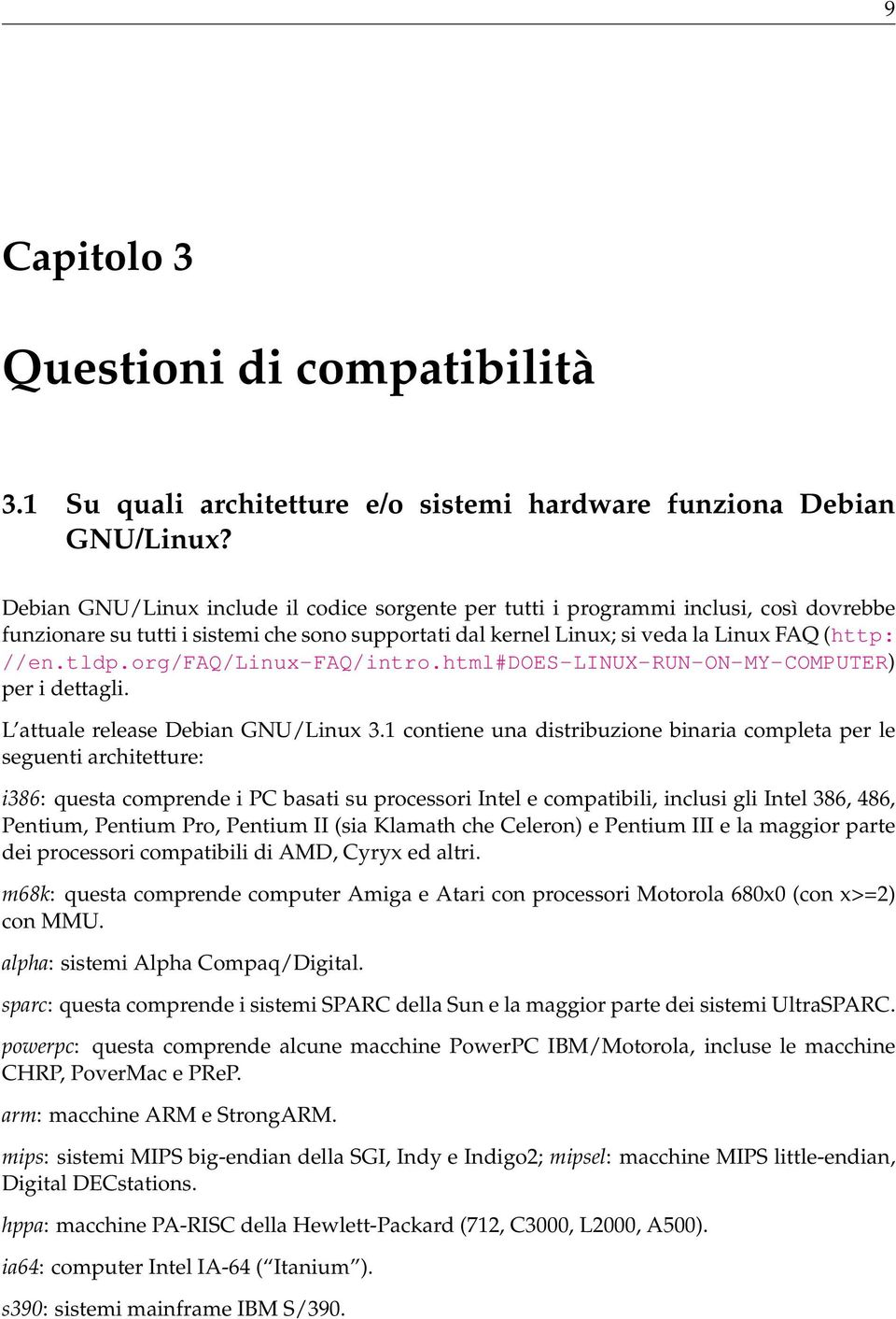 org/faq/linux-faq/intro.html#does-linux-run-on-my-computer) per i dettagli. L attuale release Debian GNU/Linux 3.