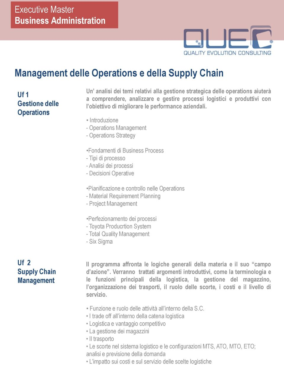 Introduzione - Operations Management - Operations Strategy Fondamenti di Business Process - Tipi di processo - Analisi dei processi - Decisioni Operative Pianificazione e controllo nelle Operations -