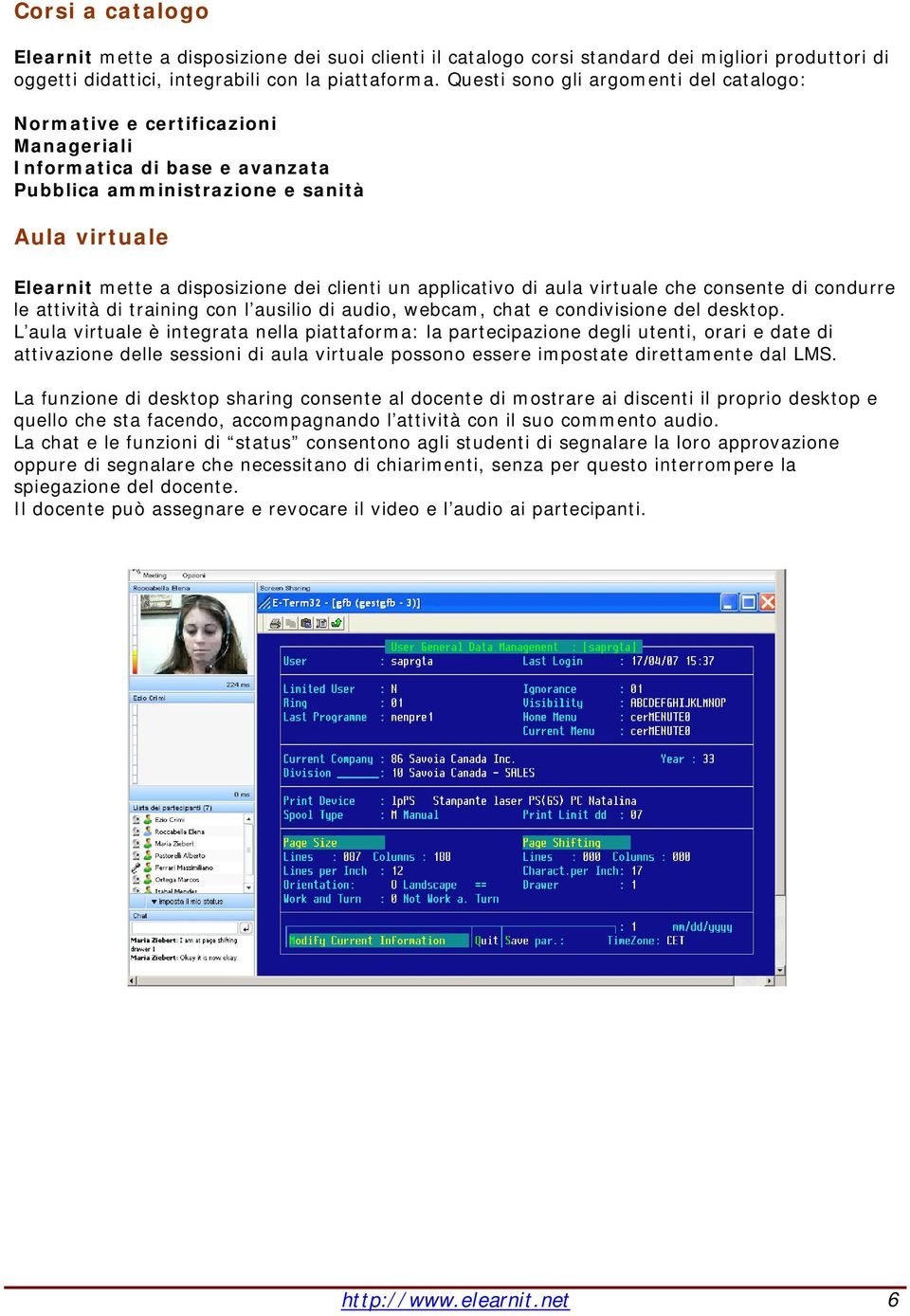 un applicativo di aula virtuale che consente di condurre le attività di training con l ausilio di audio, webcam, chat e condivisione del desktop.