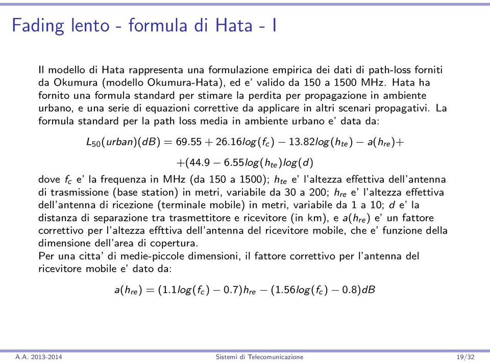 La formula standard per la path loss media in ambiente urbano e data da: L 50 (urban)(db) = 69.55 + 26.16log(f c) 13.82log(h te) a(h re)+ +(44.9 6.