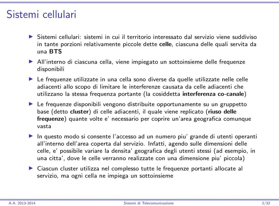limitare le interferenze causata da celle adiacenti che utilizzano la stessa frequenza portante (la cosiddetta interferenza co-canale) Le frequenze disponibili vengono distribuite opportunamente su