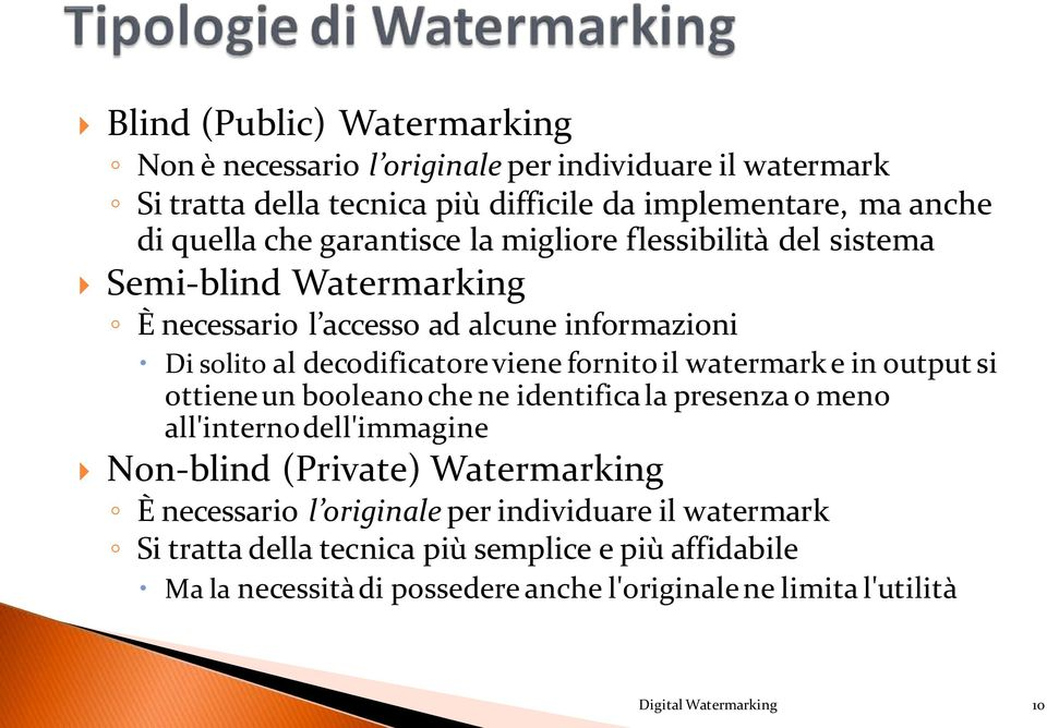 watermark e in output si ottiene un booleano che ne identifica la presenza o meno all'interno dell'immagine Non-blind (Private) Watermarking È necessario l originale