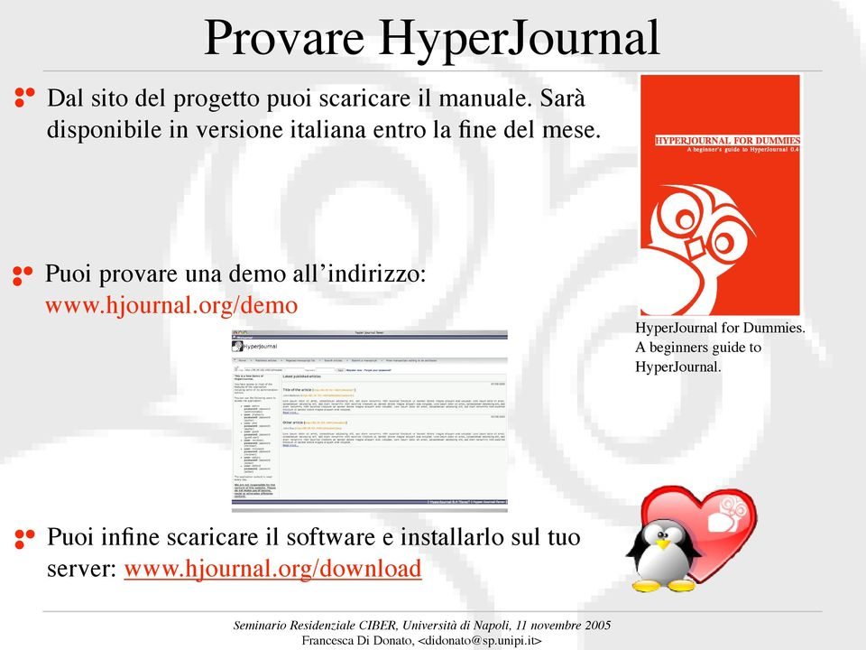 Puoi provare una demo all indirizzo: www.hjournal.org/demo HyperJournal for Dummies.