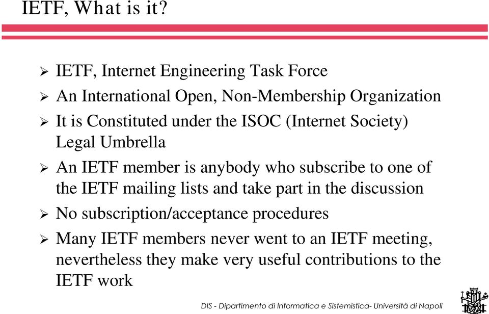 Constituted under the ISOC (Internet Society) Legal Umbrella ¾ An IETF member is anybody who subscribe to one