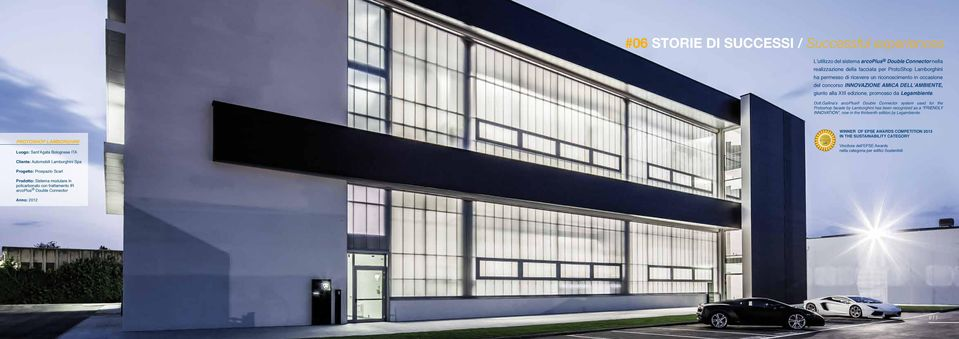Gallina s arcoplus Double Connector system used for the Protoshop facade by Lamborghini has been recognized as a FRIENDLY INNOVATION, now in the thirteenth edition,by Legambiente.