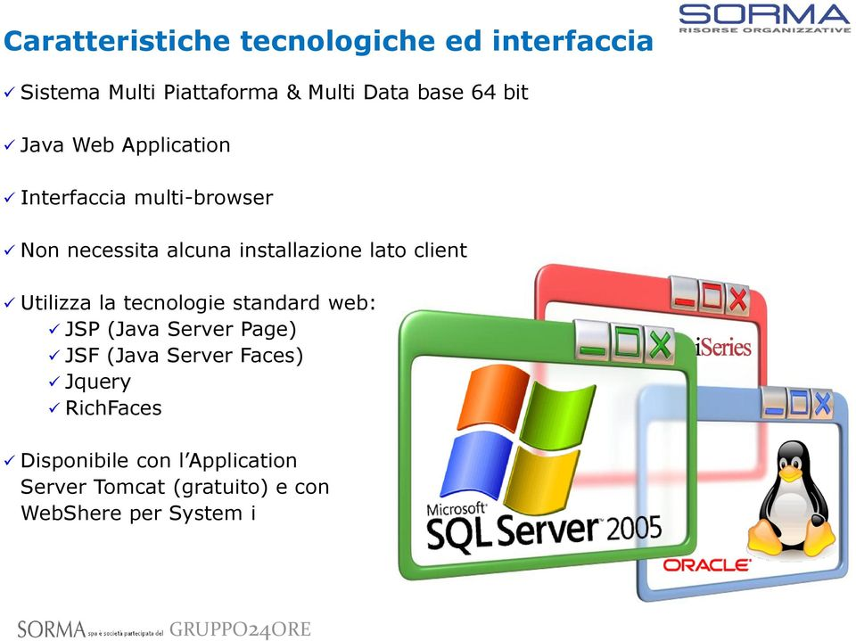 client Utilizza la tecnologie standard web: JSP (Java Server Page) JSF (Java Server Faces)