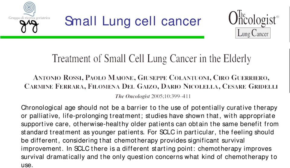 younger patients. For SCLC in particular, the feeling should be different, considering that chemotherapy provides significant survival improvement.