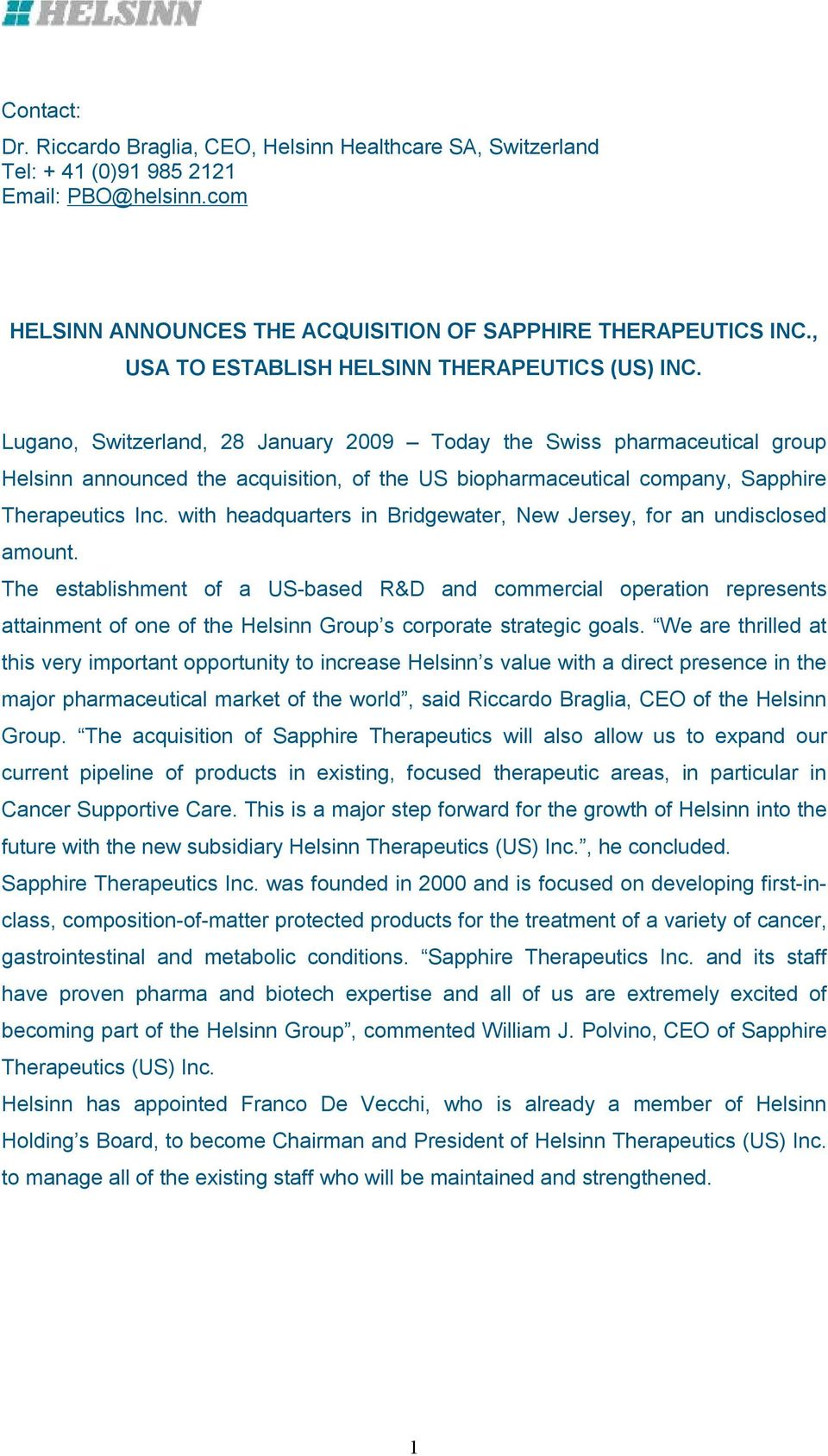 Lugano, Switzerland, 28 January 2009 Today the Swiss pharmaceutical group Helsinn announced the acquisition, of the US biopharmaceutical company, Sapphire Therapeutics Inc.