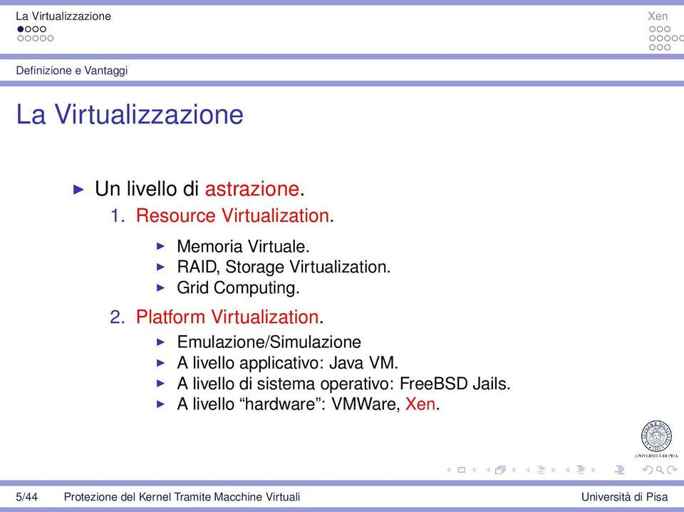 Platform Virtualization. Emulazione/Simulazione A livello applicativo: Java VM.