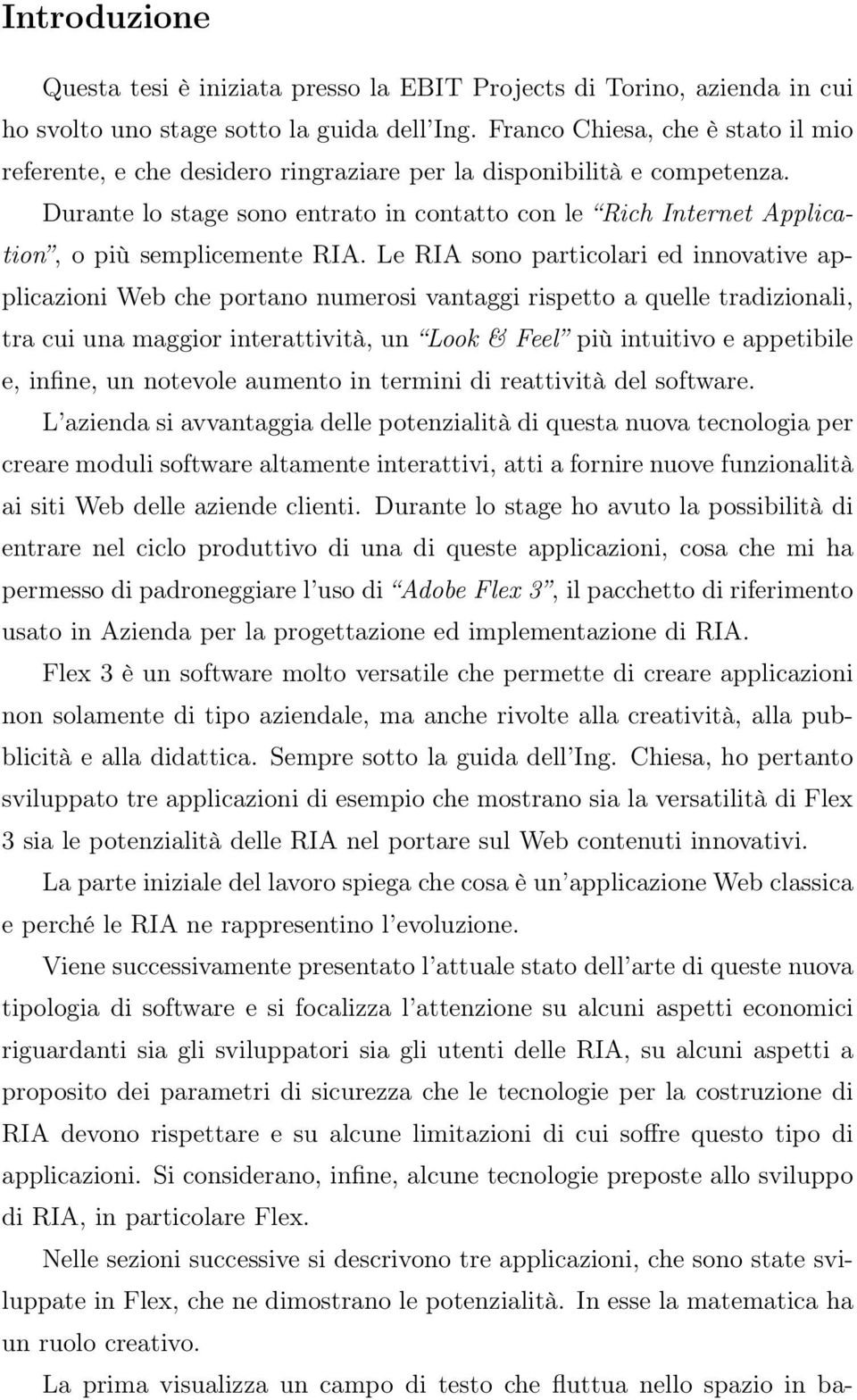 Durante lo stage sono entrato in contatto con le Rich Internet Application, o più semplicemente RIA.