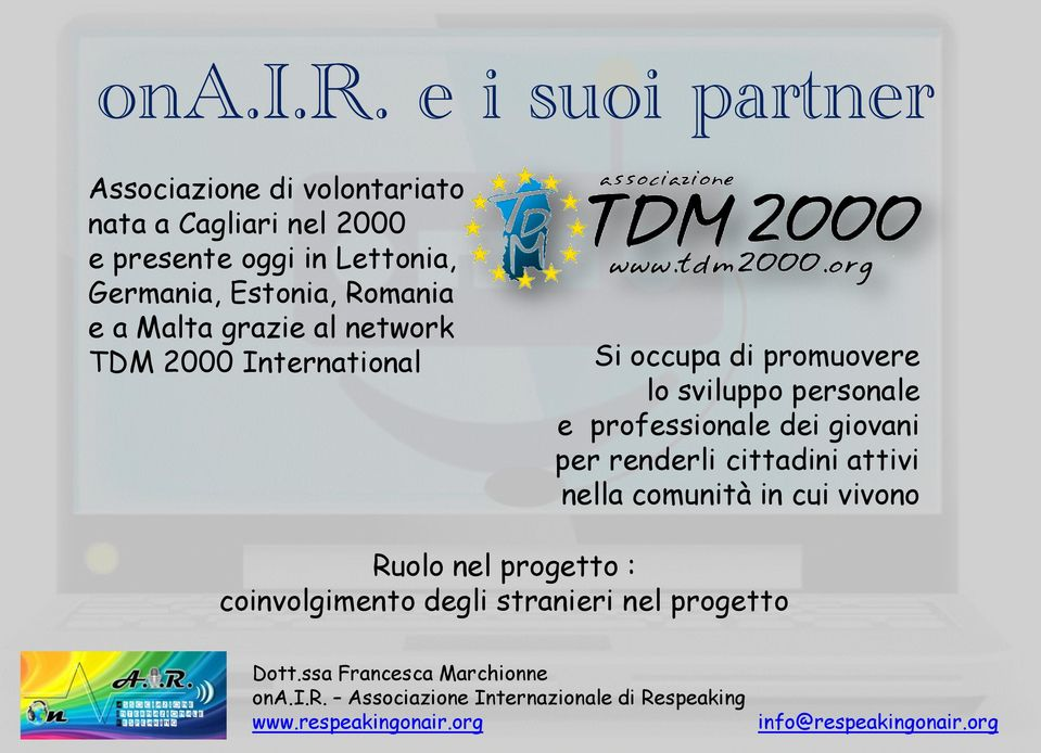 Lettonia, Germania, Estonia, Romania e a Malta grazie al network TDM 2000 International Si